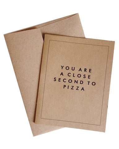 You Are A Close Second To Pizza Greeting Card