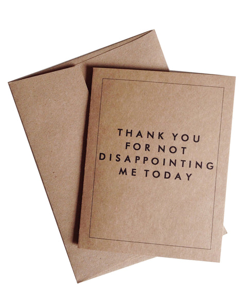 """Thank You For Not Disappointing Me Today"" Greeting Card"