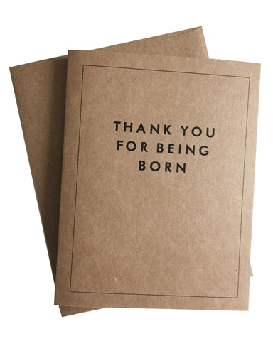 Thank You For Being Born Greeting Card
