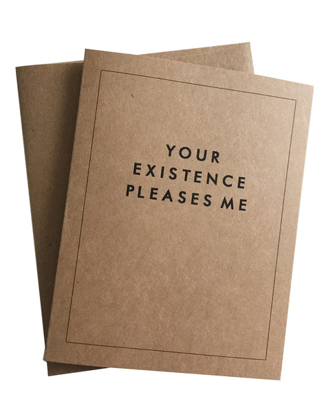 Your Existence Pleases Me Greeting Card