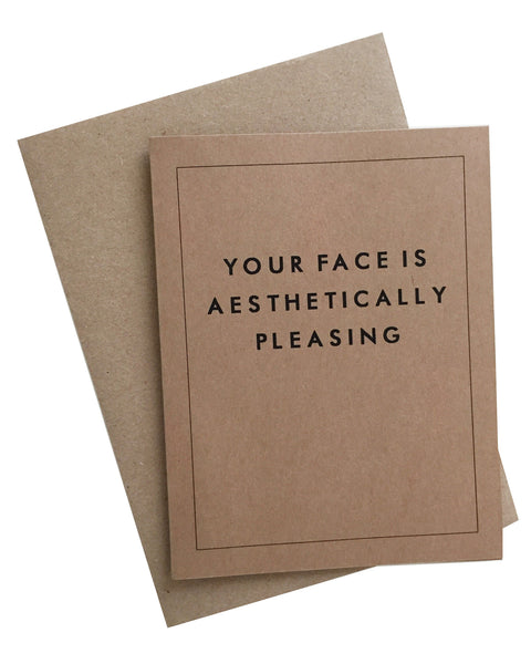Your Face is Aesthetically Pleasing Greeting Card