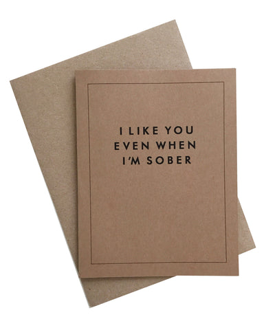 I Like You Even When I'm Sober Greeting Card