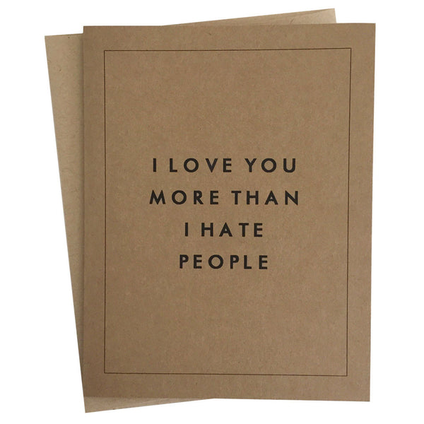 """I Love You More than I Hate People"" Greeting Card"