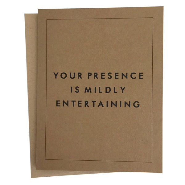 """Your Presence is Mildly Entertaining"" Greeting Card"