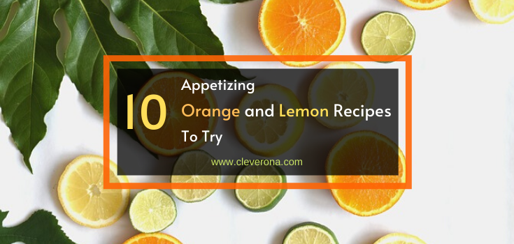 10 Appetizing Orange and Lemon Recipes To Try