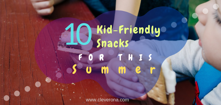 10 Kid-Friendly Snacks for this Summer