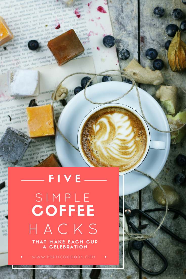 5 Simple Coffee Hacks that Make Each Cup a Celebration