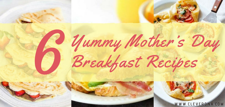 6 Yummy Mother's Day Breakfast Recipes