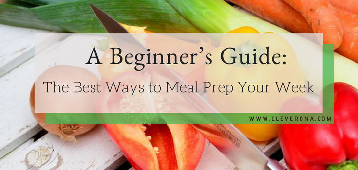 The Best Ways to Meal Prep Your Week