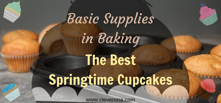 Basic Supplies in Baking The Best Springtime Cupcakes