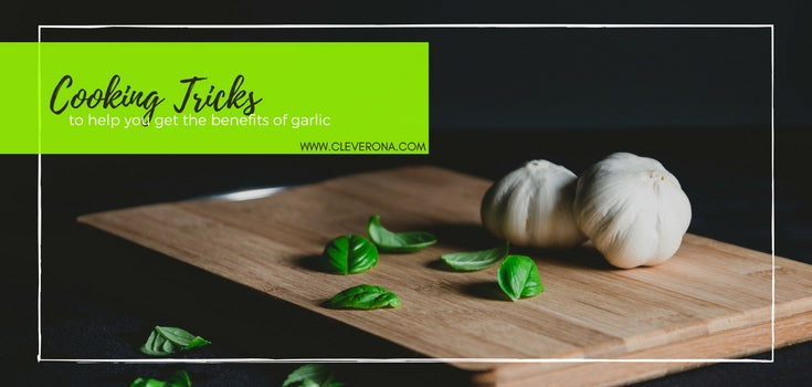 Cooking Tips to Help You Get the Benefits of Garlic
