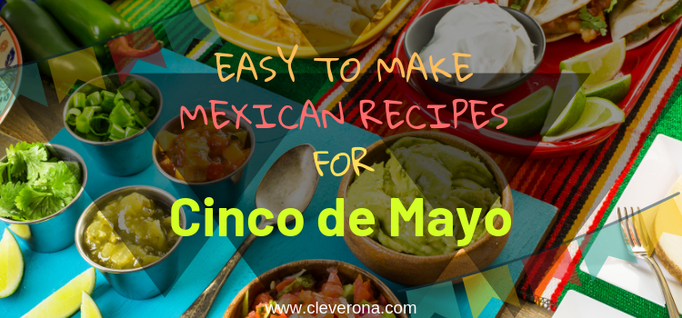 Easy To Make Mexican Recipes For Cinco De Mayo