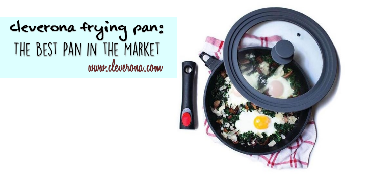 Cleverona Frying Pan: The Best Pan in the Market