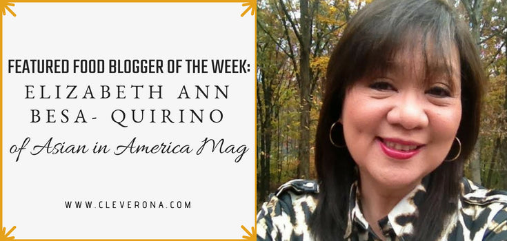 Featured Food Blogger of the Month: Elizabeth Ann Besa- Quirino of Asian in America Mag