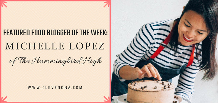 Featured Food Blogger of the Week: Michelle Lopez of The Hummingbird High