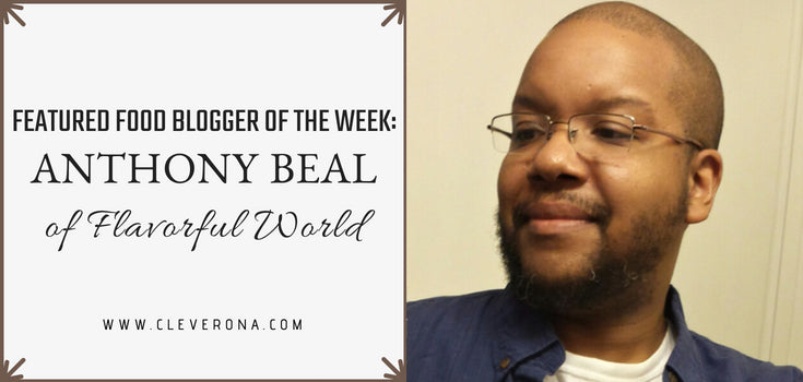 Featured Food Blogger of the Week:  Anthony Beal of Flavorful World