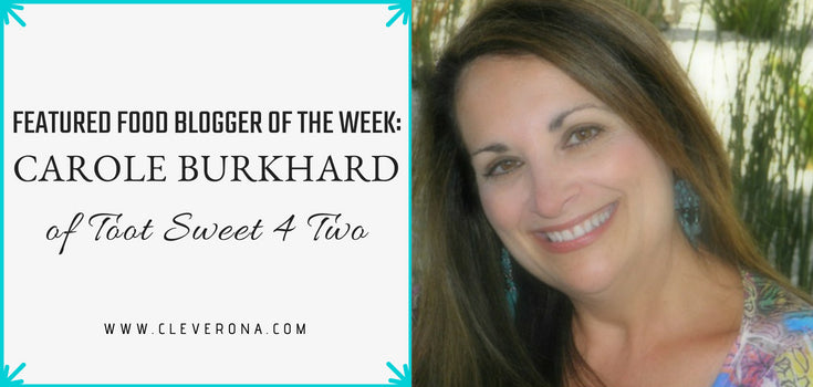 Featured Food Blogger of the Week: Carole Burkhard of Toot Sweet 4 Two