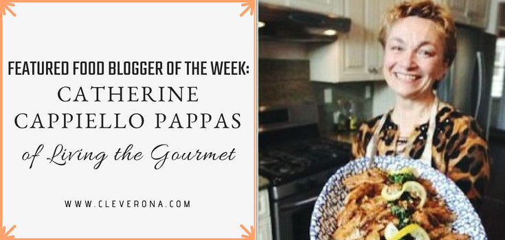 Featured Food Blogger of the Week: Catherine Cappiello Pappas of Living the Gourmet