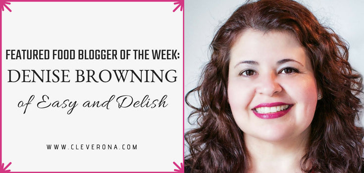 Featured Food Blogger of the Week: Denise Browning of Easy and Delish