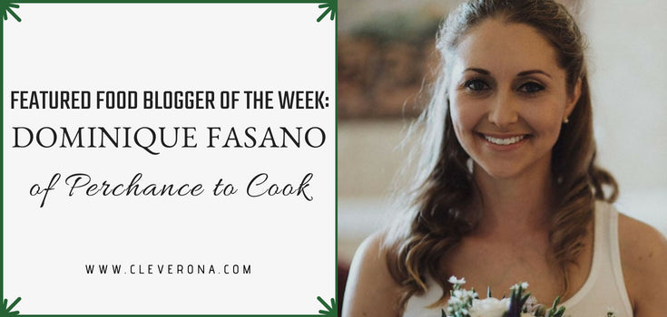 Featured Food Blogger of the Week: Dominique Fasano of Perchance to Cook