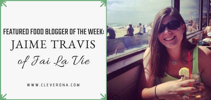 Featured Food Blogger of the Week: Jaime Travis of Jai La Vie