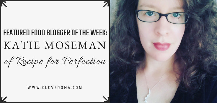 Featured Food Blogger of the Week: Katie Moseman of Recipe for Perfection