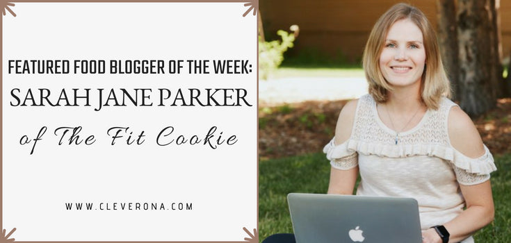 Featured Food Blogger of the Week: Sarah Jane Parker of The Fit Cookie