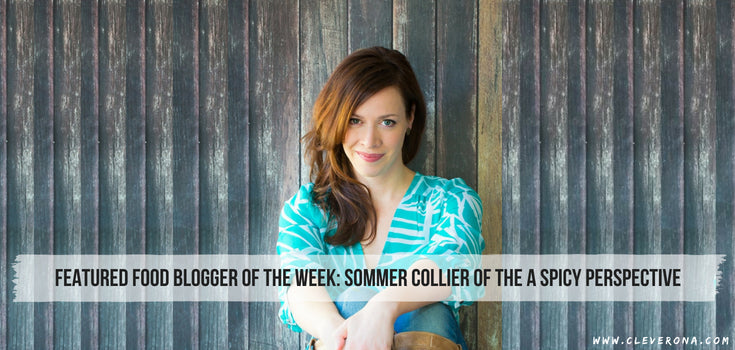 Featured Food Blogger of the Week: Sommer Collier of the A Spicy Perspective