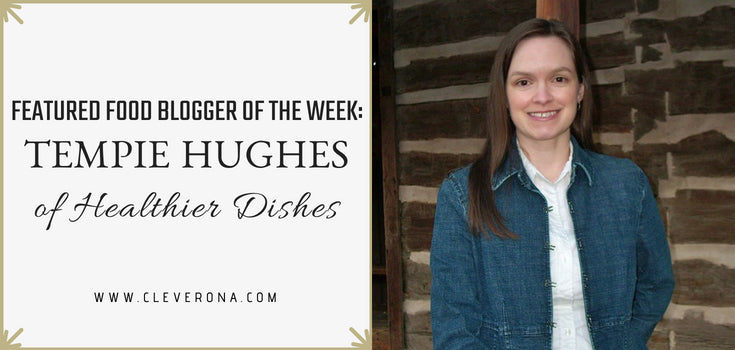 Featured Food Blogger of the Week: Tempie Hughes of Healthier Dishes