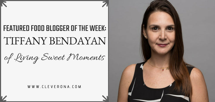 Featured Food Blogger of the Week: Tiffany Bendayan of Living Sweet Moments