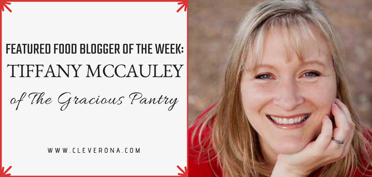 Featured Food Blogger of the Week: Tiffany McCauley of The Gracious Pantry