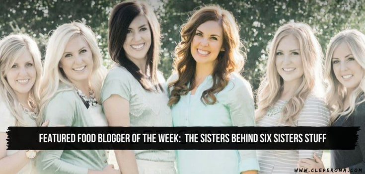 Featured Food Blogger of the Week:  the Sisters Behind Six Sisters Stuff