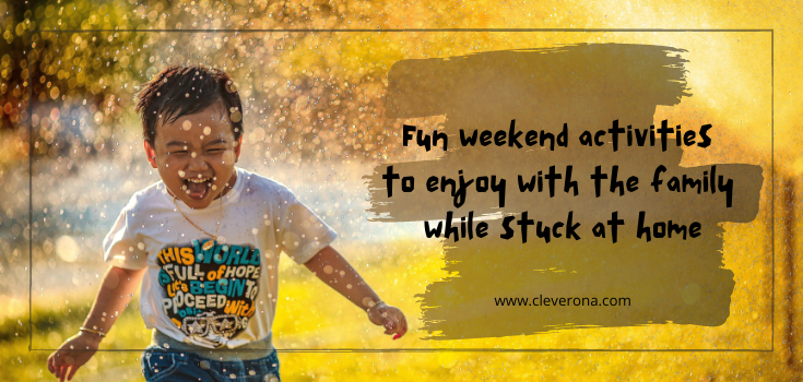 Fun Weekend Activities To Enjoy With The Family While Stuck At Home