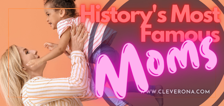 History's Most Famous Moms