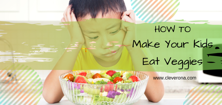 How To Make Your Kids Eat Veggies