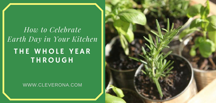How to Celebrate Earth Day in Your Kitchen the Whole Year Through