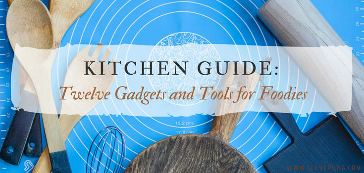Kitchen Guide: Twelve Gadgets and Tools for Foodies