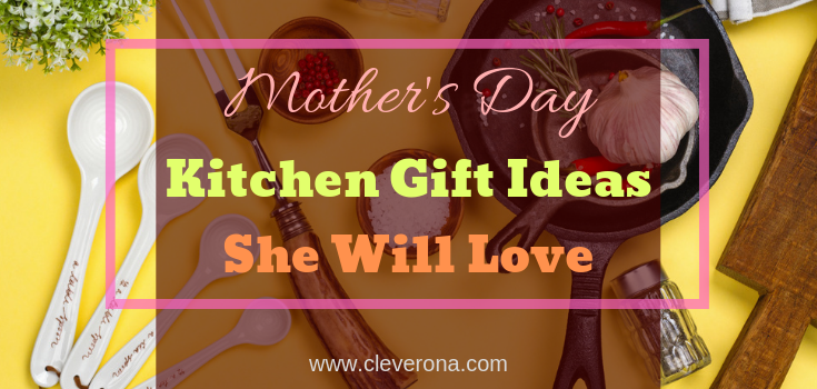 Mother's Day Kitchen Gift Ideas She Will Love