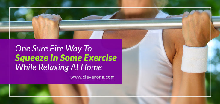 One Sure Fire Way to Squeeze in Some Exercise While Relaxing At Home