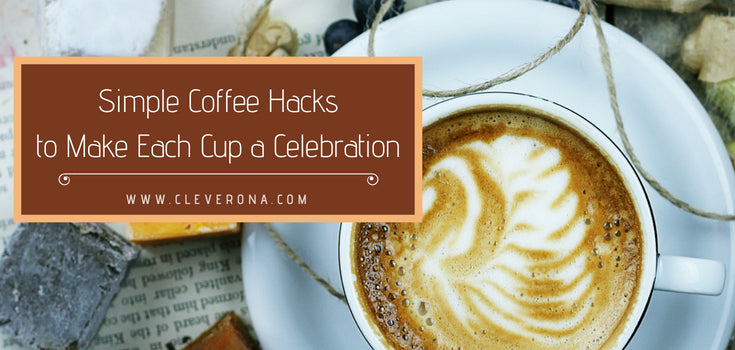 Simple Coffee Hacks to Make Each Cup a Celebration