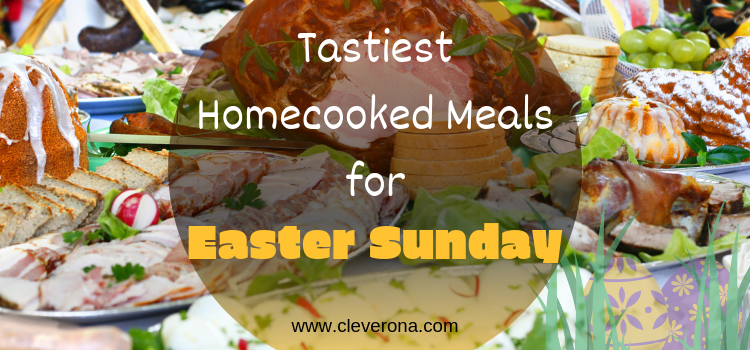 Tastiest Homecooked Meals for Easter Sunday
