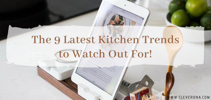 The 9 Latest Kitchen Trends to Watch Out For!