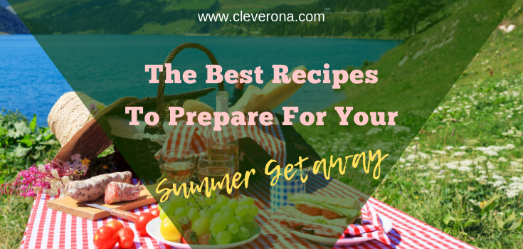 The Best Recipes to Prepare for Your Summer Getaway
