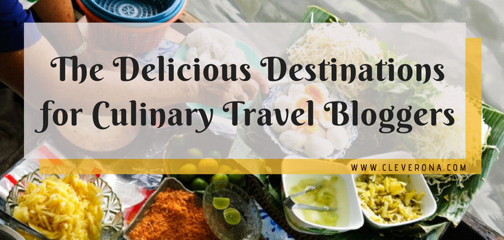 The Delicious Destinations for Culinary Travel Bloggers