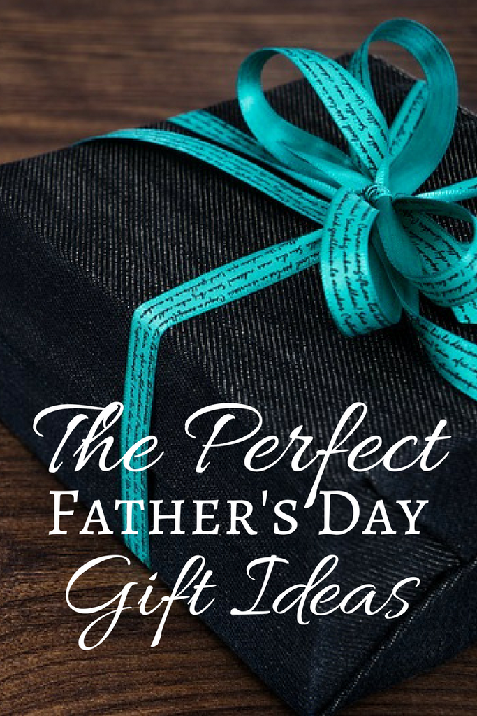 The Perfect Father's Day Gift Ideas
