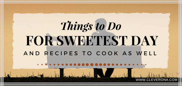Things to Do for Sweetest Day and Recipes to Cook As Well