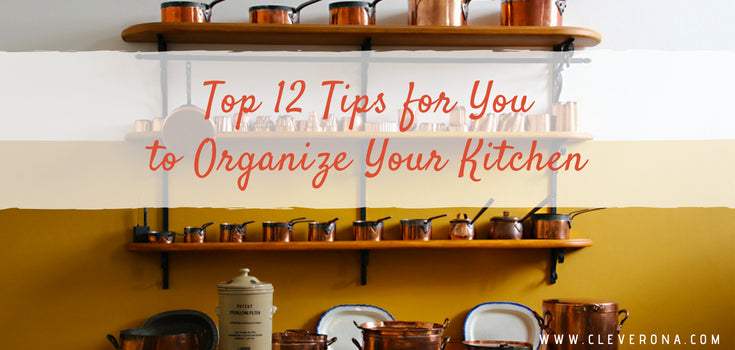 Top 12 Tips for You to Organize Your Kitchen