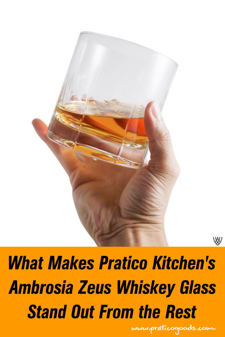 What Makes Pratico Kitchen's Ambrosia Zeus Whiskey Glass Stand Out From the Rest