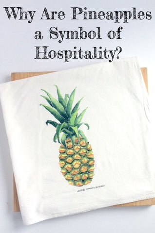 Pineapple Tea Towel:  Why Are Pineapples a Symbol of Hospitality?