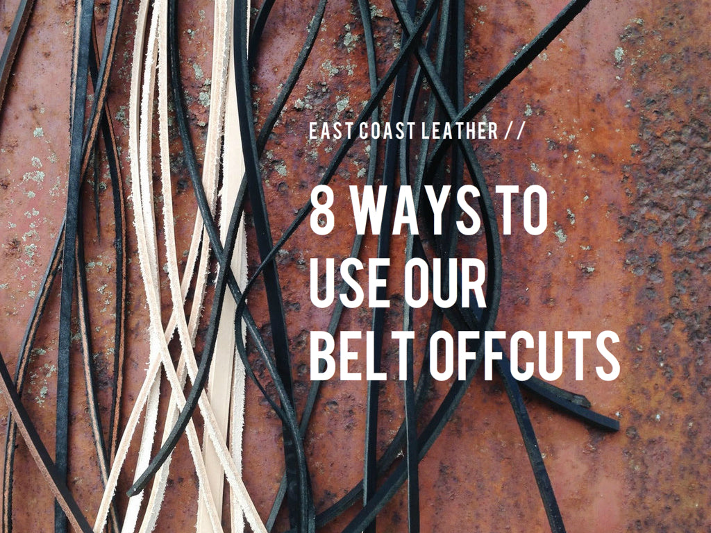 EAST COAST LEATHER // 8 WAYS TO USE OUR BELT OFFCUTS